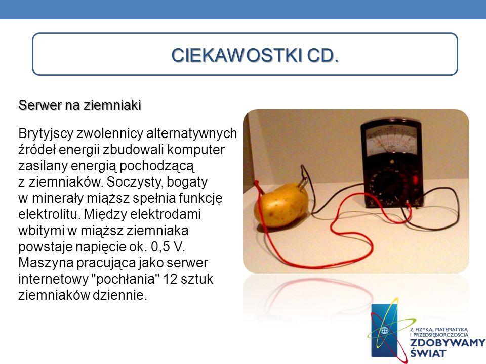 CIEKAWOSTKI CD. Serwer na ziemniaki Brytyjscy zwolennicy alternatywnych źródeł energii zbudowali komputer zasilany energią pochodzącą z ziemniaków. So