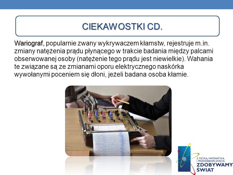 CIEKAWOSTKI CD. Wariograf, Wariograf, popularnie zwany wykrywaczem kłamstw, rejestruje m.in. zmiany natężenia prądu płynącego w trakcie badania między