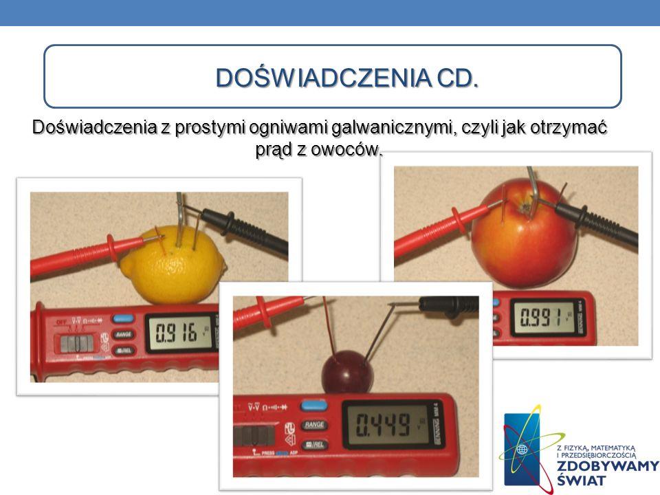 DOŚWIADCZENIA CD. Doświadczenia z prostymi ogniwami galwanicznymi, czyli jak otrzymać prąd z owoców.