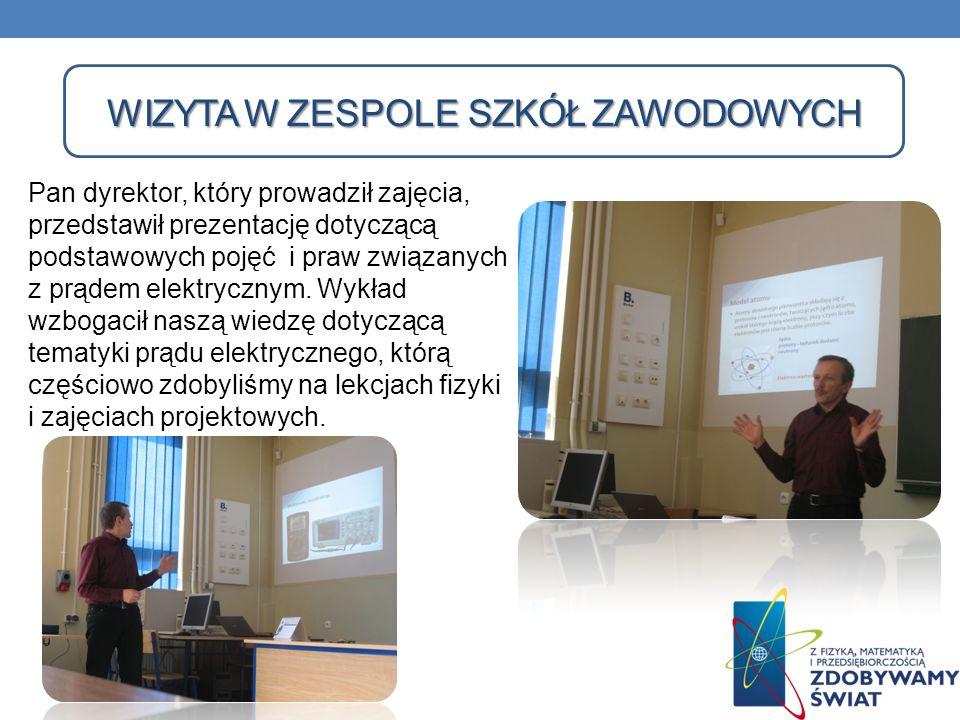 WIZYTA W ZESPOLE SZKÓŁ ZAWODOWYCH WIZYTA W ZESPOLE SZKÓŁ ZAWODOWYCH Pan dyrektor, który prowadził zajęcia, przedstawił prezentację dotyczącą podstawow
