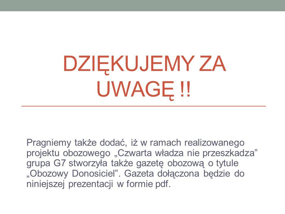 DZIĘKUJEMY ZA UWAGĘ !! Pragniemy także dodać, iż w ramach realizowanego projektu obozowego Czwarta władza nie przeszkadza grupa G7 stworzyła także gaz