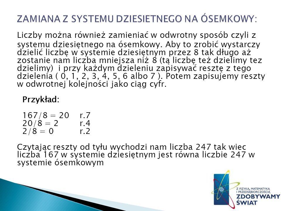 Liczby można również zamieniać w odwrotny sposób czyli z systemu dziesiętnego na ósemkowy.