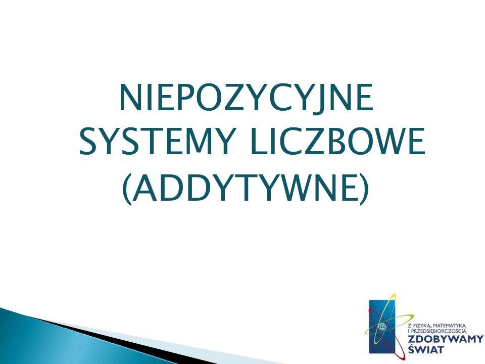 NIEPOZYCYJNE SYSTEMY LICZBOWE (ADDYTYWNE)