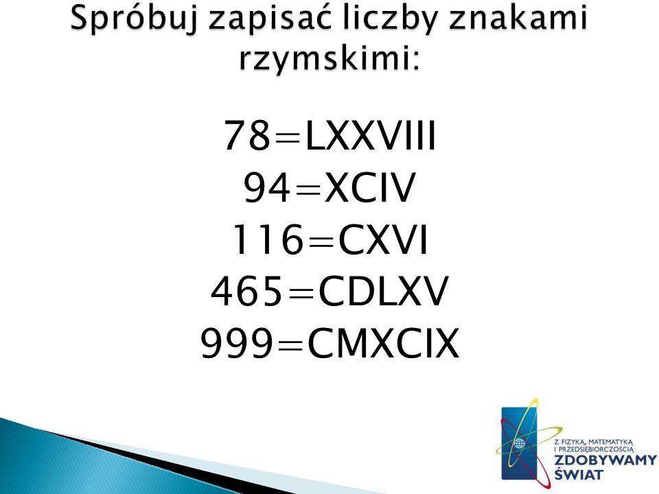 78=LXXVIII 94=XCIV 116=CXVI 465=CDLXV 999=CMXCIX