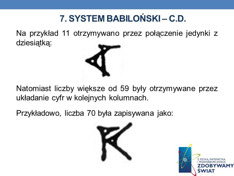 7. SYSTEM BABILOŃSKI – C.D. Na przykład 11 otrzymywano przez połączenie jedynki z dziesiątką: Natomiast liczby większe od 59 były otrzymywane przez uk