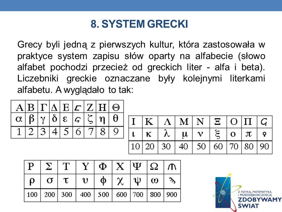 8. SYSTEM GRECKI Grecy byli jedną z pierwszych kultur, która zastosowała w praktyce system zapisu słów oparty na alfabecie (słowo alfabet pochodzi prz