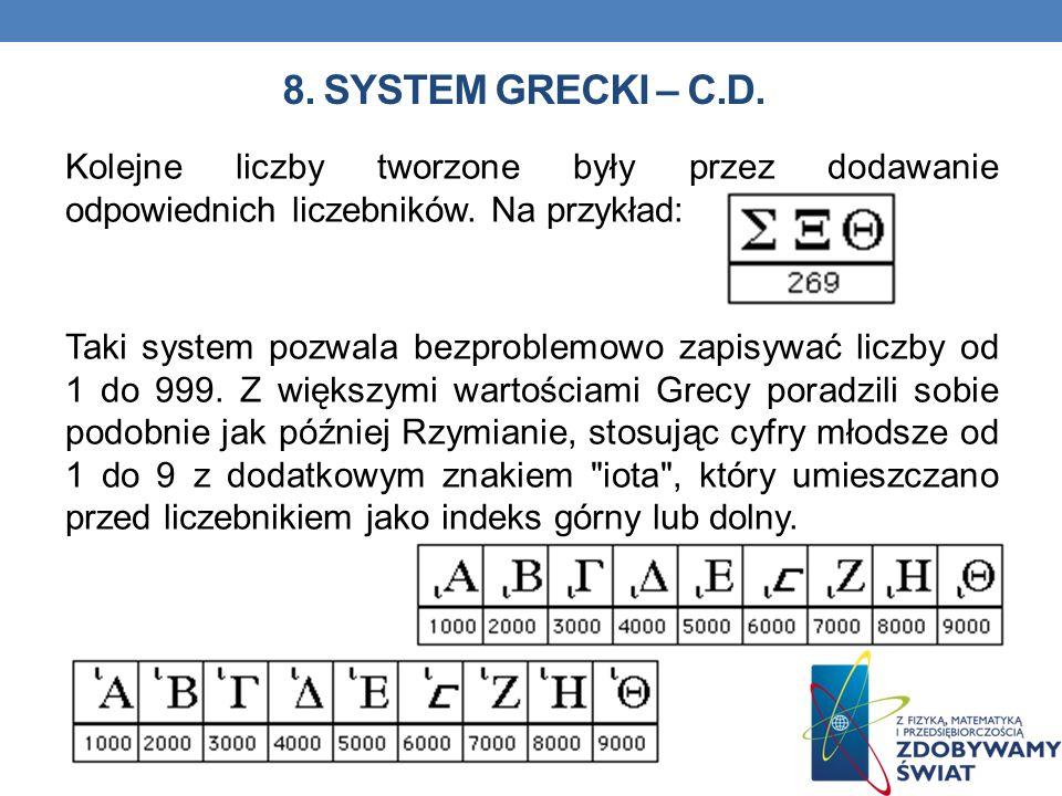 8. SYSTEM GRECKI – C.D. Kolejne liczby tworzone były przez dodawanie odpowiednich liczebników. Na przykład: Taki system pozwala bezproblemowo zapisywa