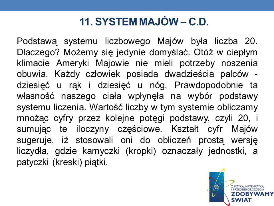 11. SYSTEM MAJÓW – C.D. Podstawą systemu liczbowego Majów była liczba 20. Dlaczego? Możemy się jedynie domyślać. Otóż w ciepłym klimacie Ameryki Majow