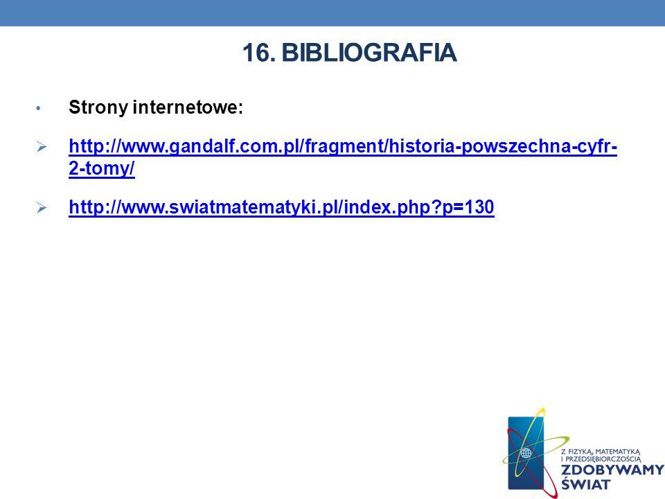 16. BIBLIOGRAFIA Strony internetowe: http://www.gandalf.com.pl/fragment/historia-powszechna-cyfr- 2-tomy/ http://www.gandalf.com.pl/fragment/historia-
