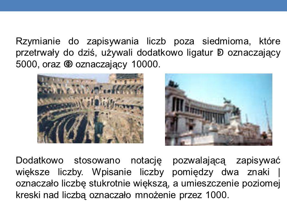 Rzymianie do zapisywania liczb poza siedmioma, które przetrwały do dziś, używali dodatkowo ligatur oznaczający 5000, oraz oznaczający 10000.