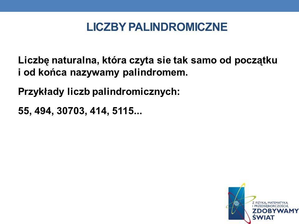 LICZBY PALINDROMICZNE Liczbę naturalna, która czyta sie tak samo od początku i od końca nazywamy palindromem.