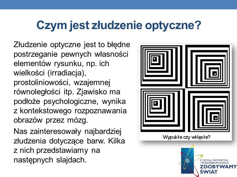 Czym jest złudzenie optyczne? Złudzenie optyczne jest to błędne postrzeganie pewnych własności elementów rysunku, np. ich wielkości (irradiacja), pros