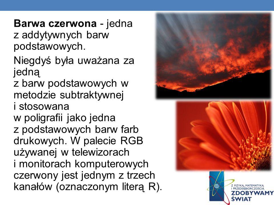 Barwa czerwona - jedna z addytywnych barw podstawowych. Niegdyś była uważana za jedną z barw podstawowych w metodzie subtraktywnej i stosowana w polig