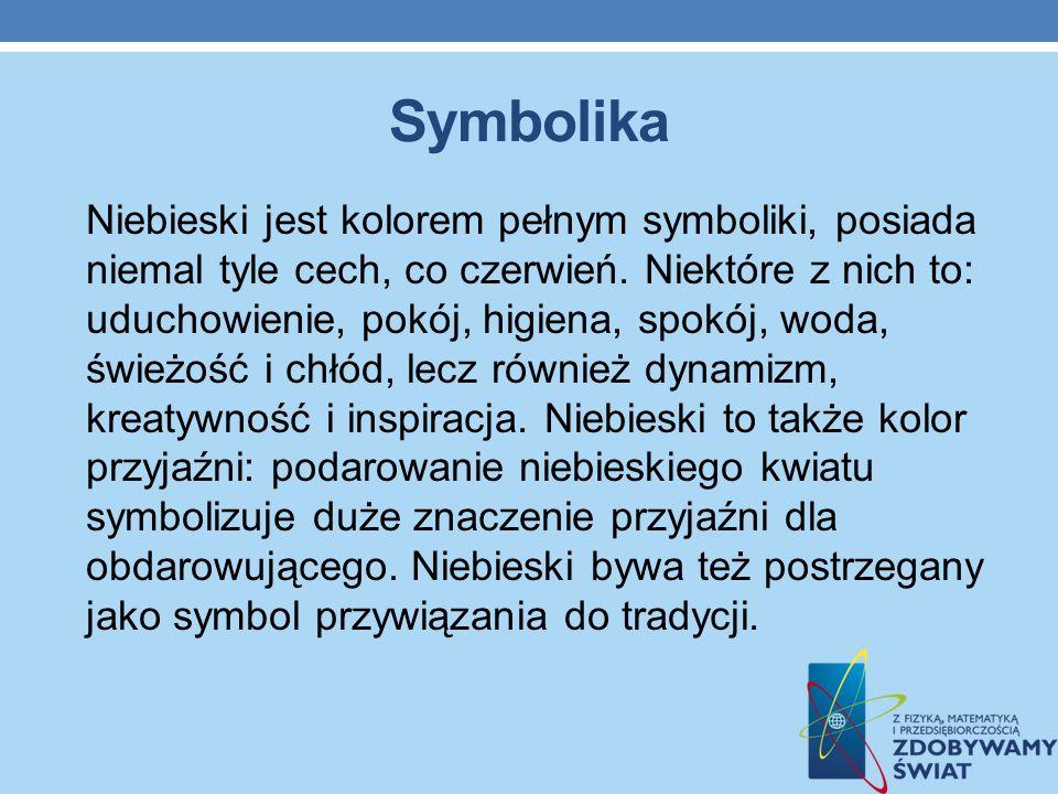 Symbolika Niebieski jest kolorem pełnym symboliki, posiada niemal tyle cech, co czerwień. Niektóre z nich to: uduchowienie, pokój, higiena, spokój, wo
