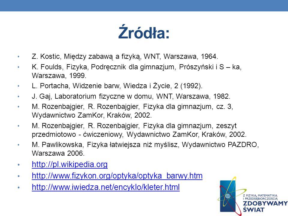 Źródła: Z. Kostic, Między zabawą a fizyką, WNT, Warszawa, 1964. K. Foulds, Fizyka, Podręcznik dla gimnazjum, Prószyński i S – ka, Warszawa, 1999. L. P