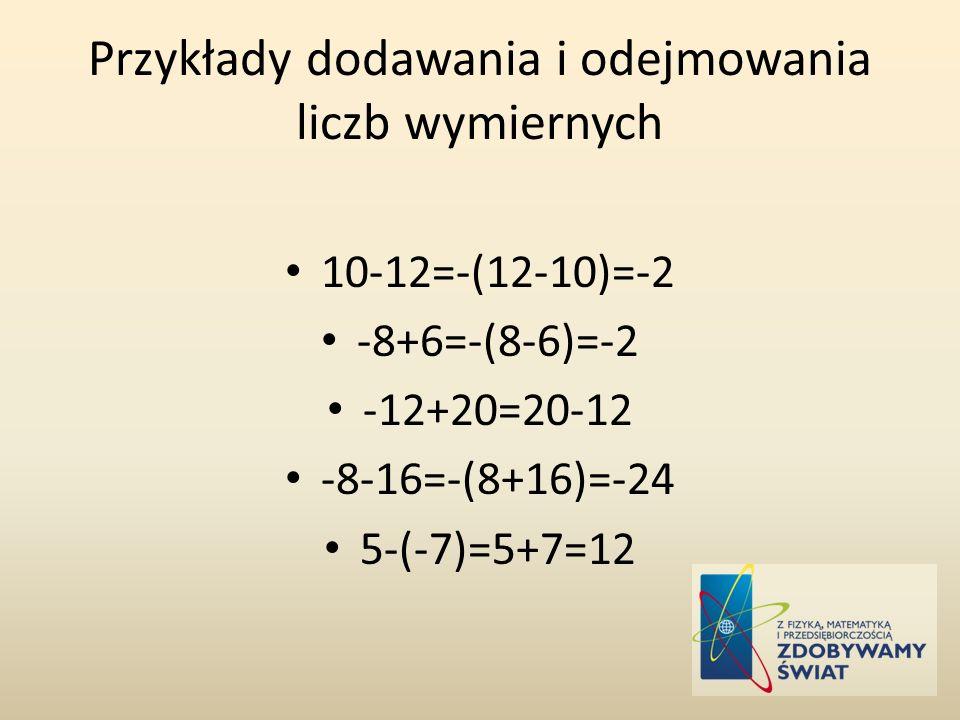 Przykłady dodawania i odejmowania liczb wymiernych 10-12=-(12-10)=-2 -8+6=-(8-6)=-2 -12+20=20-12 -8-16=-(8+16)=-24 5-(-7)=5+7=12