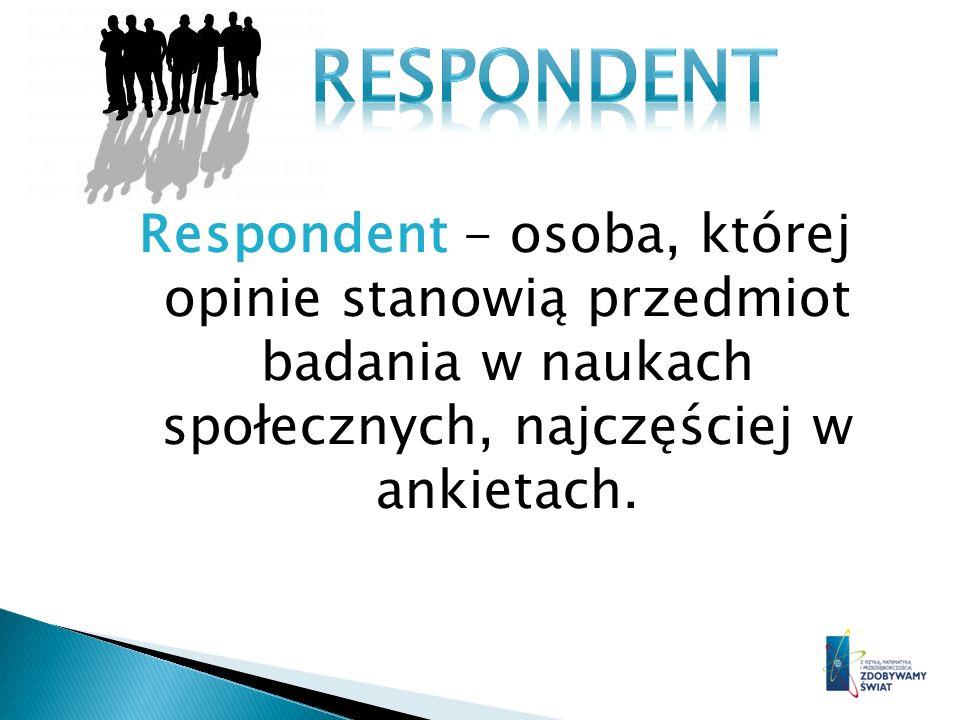 Respondent - osoba, której opinie stanowią przedmiot badania w naukach społecznych, najczęściej w ankietach.
