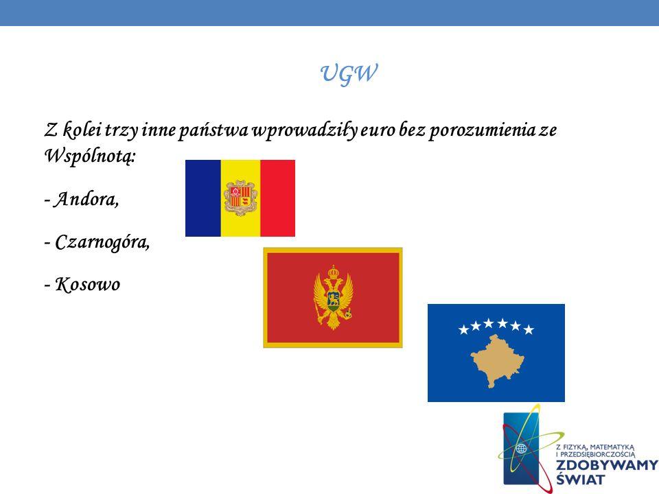 UGW Z kolei trzy inne państwa wprowadziły euro bez porozumienia ze Wspólnotą: - Andora, - Czarnogóra, - Kosowo