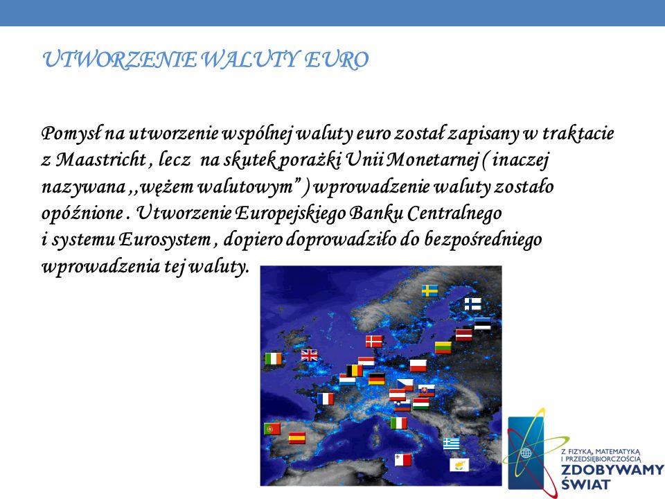 UTWORZENIE WALUTY EURO Pomysł na utworzenie wspólnej waluty euro został zapisany w traktacie z Maastricht, lecz na skutek porażki Unii Monetarnej ( in