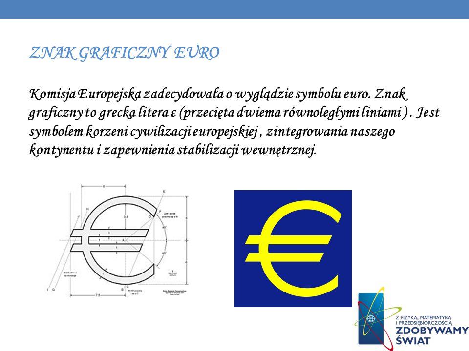 ZNAK GRAFICZNY EURO Komisja Europejska zadecydowała o wyglądzie symbolu euro. Znak graficzny to grecka litera ε (przecięta dwiema równoległymi liniami