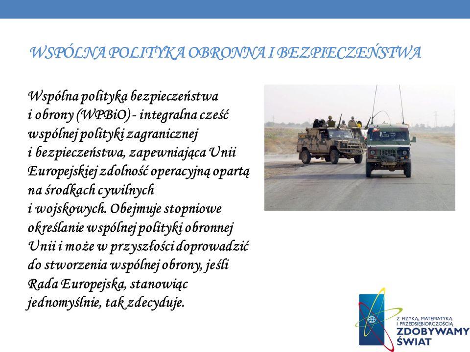 WSPÓLNA POLITYKA OBRONNA I BEZPIECZEŃSTWA Wspólna polityka bezpieczeństwa i obrony (WPBiO) - integralna cześć wspólnej polityki zagranicznej i bezpiec