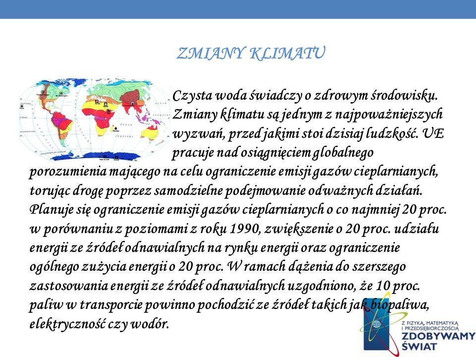ZMIANY KLIMATU Czysta woda świadczy o zdrowym środowisku. Zmiany klimatu są jednym z najpoważniejszych wyzwań, przed jakimi stoi dzisiaj ludzkość. UE
