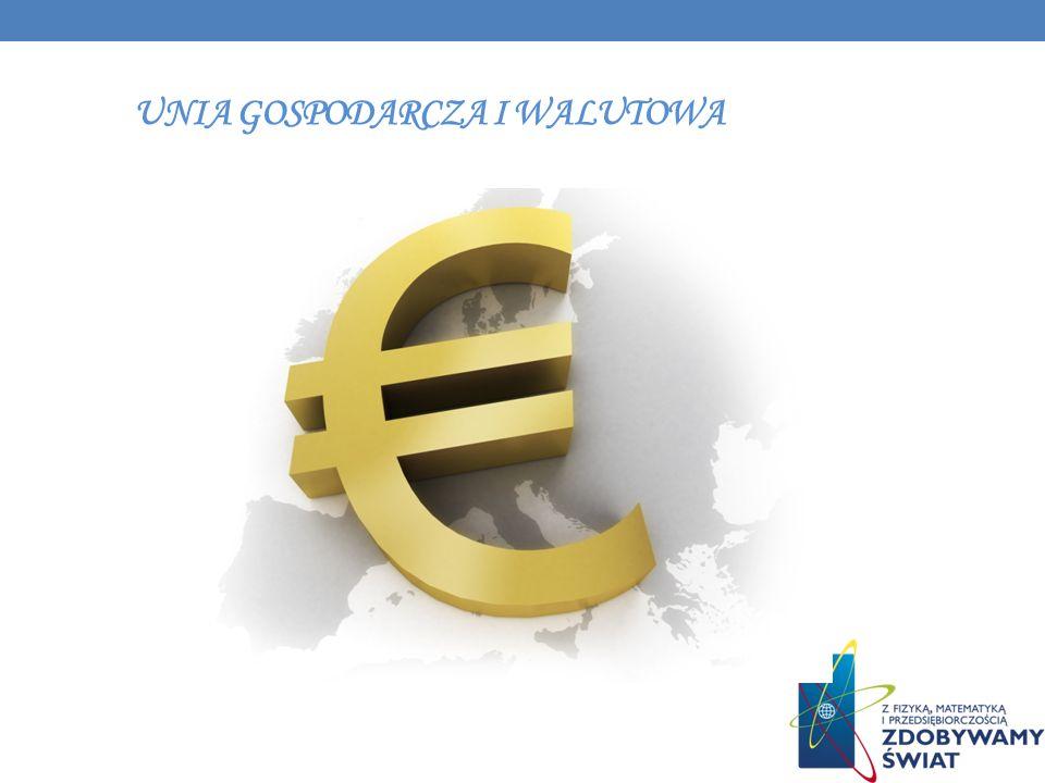 UNIA WALUTOWA Unia walutowa to prawne międzynarodowe stronnictwo, które polega na tym, że państwa należące do Unii Europejskiej przyjmują wspólną walutę-EURO.