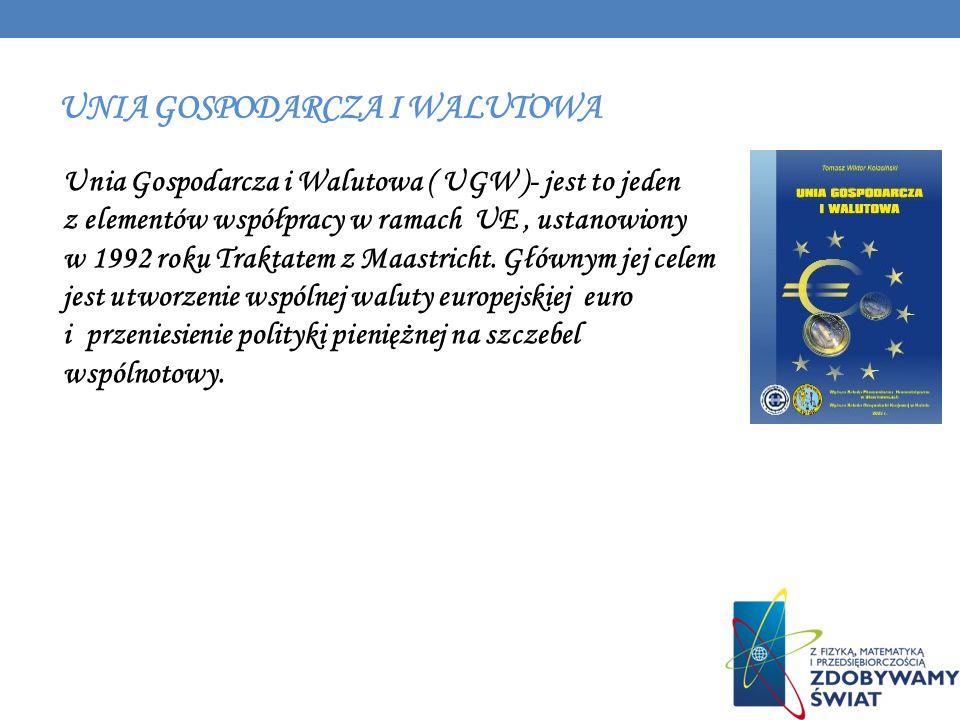 Unia Gospodarcza i Walutowa ( UGW )- jest to jeden z elementów współpracy w ramach UE, ustanowiony w 1992 roku Traktatem z Maastricht. Głównym jej cel