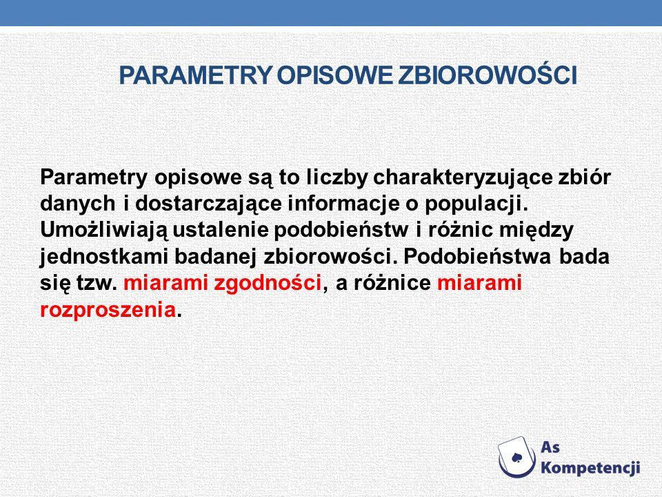PARAMETRY OPISOWE ZBIOROWOŚCI Parametry opisowe są to liczby charakteryzujące zbiór danych i dostarczające informacje o populacji.