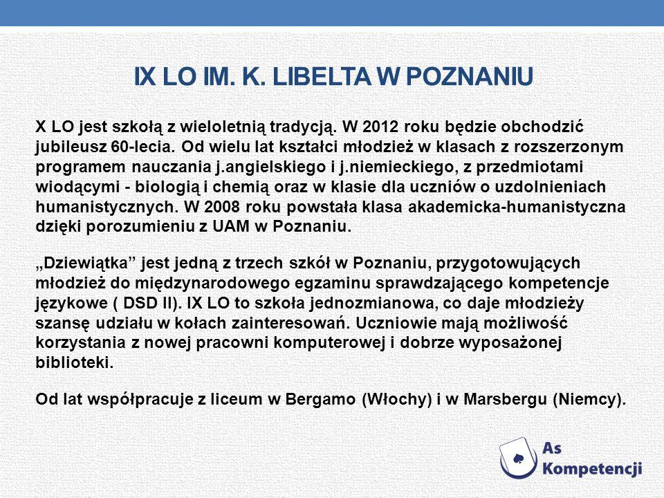 IX LO IM.K. LIBELTA W POZNANIU X LO jest szkołą z wieloletnią tradycją.