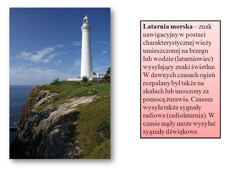 Latarnia morska – znak nawigacyjny w postaci charakterystycznej wieży umieszczonej na brzegu lub wodzie (latarniowiec) wysyłający znaki świetlne. W da