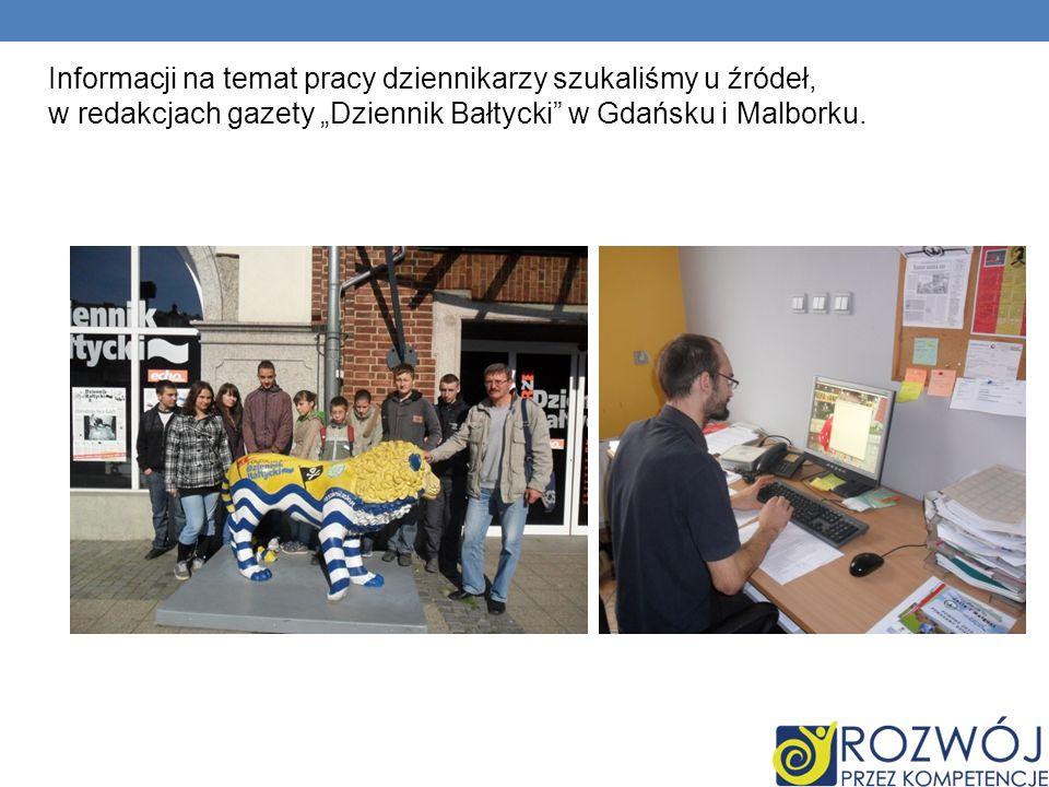 Informacji na temat pracy dziennikarzy szukaliśmy u źródeł, w redakcjach gazety Dziennik Bałtycki w Gdańsku i Malborku.