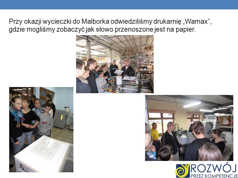 Przy okazji wycieczki do Malborka odwiedziliśmy drukarnię Wamax, gdzie mogliśmy zobaczyć jak słowo przenoszone jest na papier.