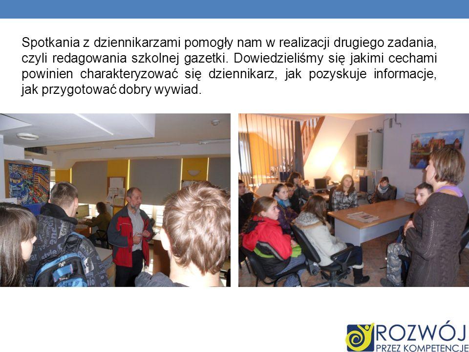 Spotkania z dziennikarzami pomogły nam w realizacji drugiego zadania, czyli redagowania szkolnej gazetki.