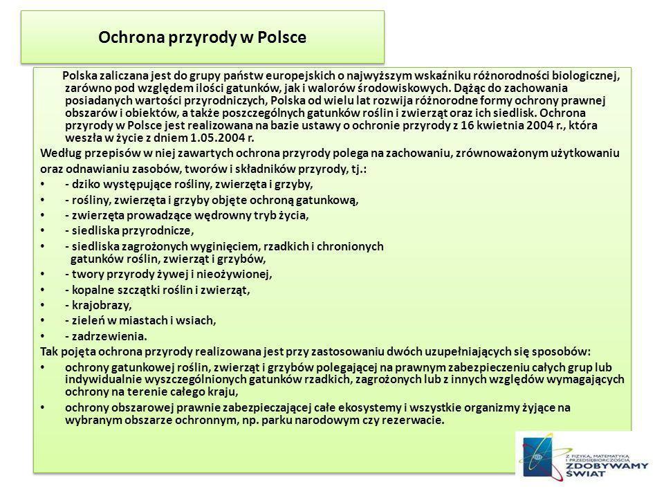 Ochrona przyrody w Polsce Polska zaliczana jest do grupy państw europejskich o najwyższym wskaźniku różnorodności biologicznej, zarówno pod względem i