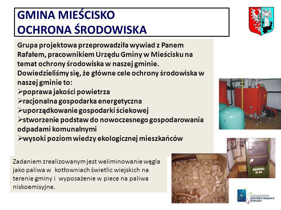 GMINA MIEŚCISKO OCHRONA ŚRODOWISKA Grupa projektowa przeprowadziła wywiad z Panem Rafałem, pracownikiem Urzędu Gminy w Mieścisku na temat ochrony środowiska w naszej gminie.