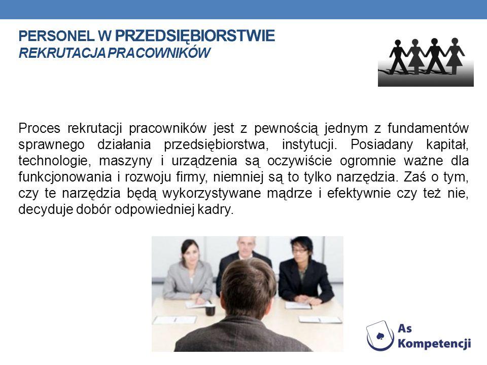 PERSONEL W PRZEDSIĘBIORSTWIE REKRUTACJA PRACOWNIKÓW Proces rekrutacji pracowników jest z pewnością jednym z fundamentów sprawnego działania przedsiębi