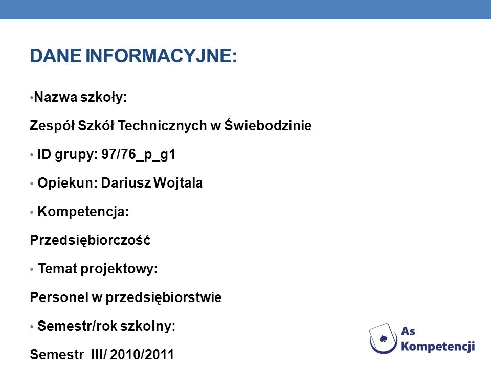 DANE INFORMACYJNE: Nazwa szkoły: Zespół Szkół Technicznych w Świebodzinie ID grupy: 97/76_p_g1 Opiekun: Dariusz Wojtala Kompetencja: Przedsiębiorczość