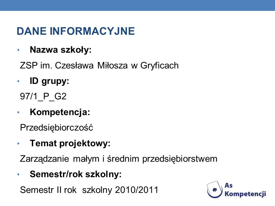 DANE INFORMACYJNE Nazwa szkoły: ZSP im. Czesława Miłosza w Gryficach ID grupy: 97/1_P_G2 Kompetencja: Przedsiębiorczość Temat projektowy: Zarządzanie