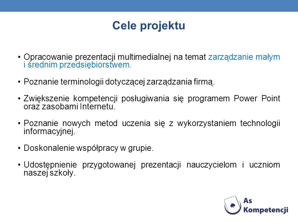 Cele projektu Opracowanie prezentacji multimedialnej na temat zarządzanie małym i średnim przedsiębiorstwem. Poznanie terminologii dotyczącej zarządza