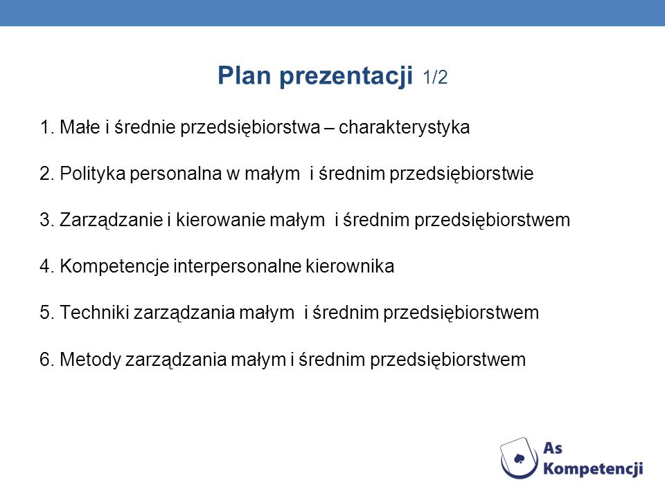 Plan prezentacji 1/2 1. Małe i średnie przedsiębiorstwa – charakterystyka 2. Polityka personalna w małym i średnim przedsiębiorstwie 3. Zarządzanie i