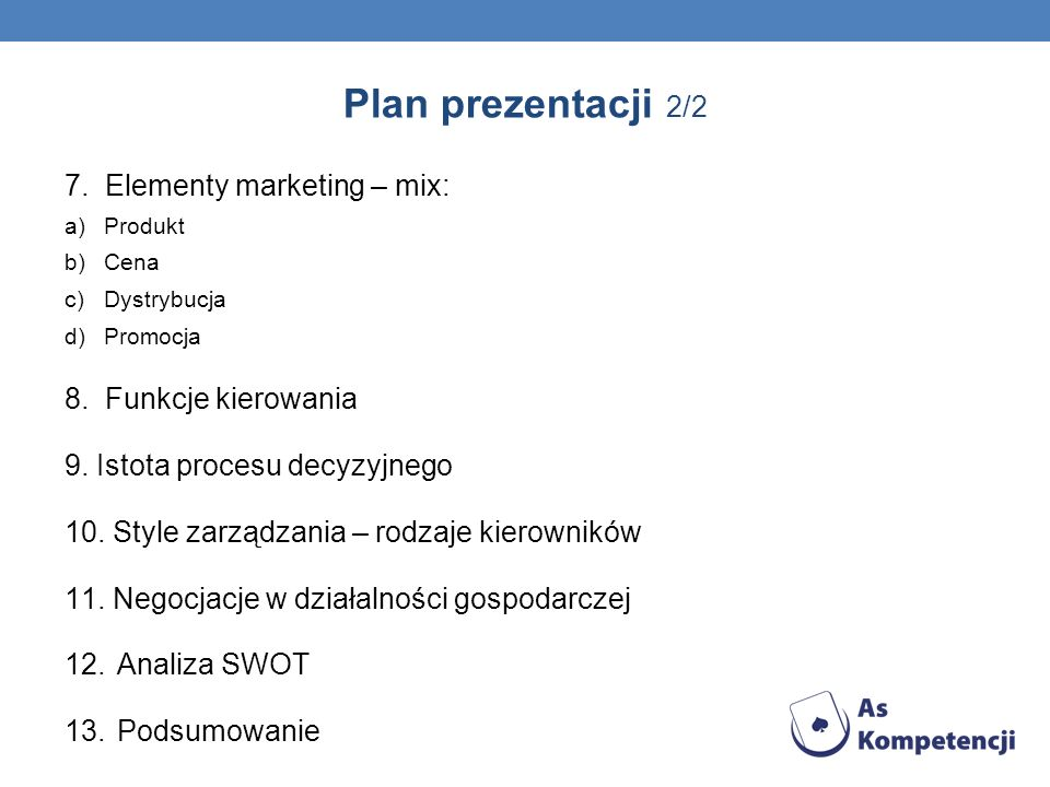 Plan prezentacji 2/2 7. Elementy marketing – mix: a)Produkt b)Cena c)Dystrybucja d)Promocja 8.