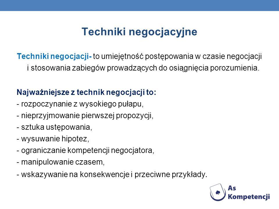 Techniki negocjacyjne Techniki negocjacji- to umiejętność postępowania w czasie negocjacji i stosowania zabiegów prowadzących do osiągnięcia porozumienia.