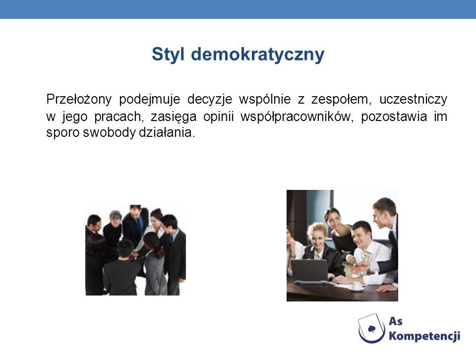 Styl demokratyczny Przełożony podejmuje decyzje wspólnie z zespołem, uczestniczy w jego pracach, zasięga opinii współpracowników, pozostawia im sporo swobody działania.