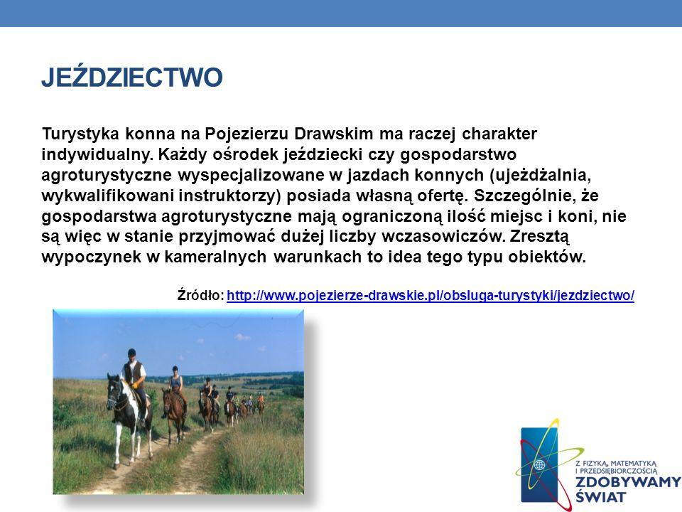 JEŹDZIECTWO Turystyka konna na Pojezierzu Drawskim ma raczej charakter indywidualny. Każdy ośrodek jeździecki czy gospodarstwo agroturystyczne wyspecj