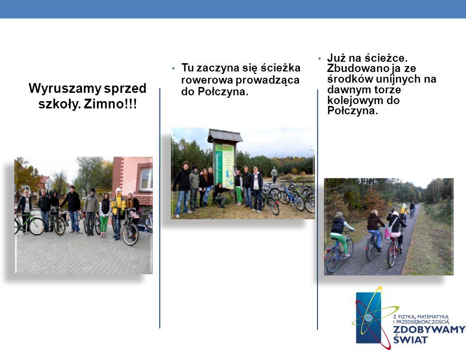 Wyruszamy sprzed szkoły. Zimno!!! Tu zaczyna się ścieżka rowerowa prowadząca do Połczyna. Już na ścieżce. Zbudowano ja ze środków unijnych na dawnym t