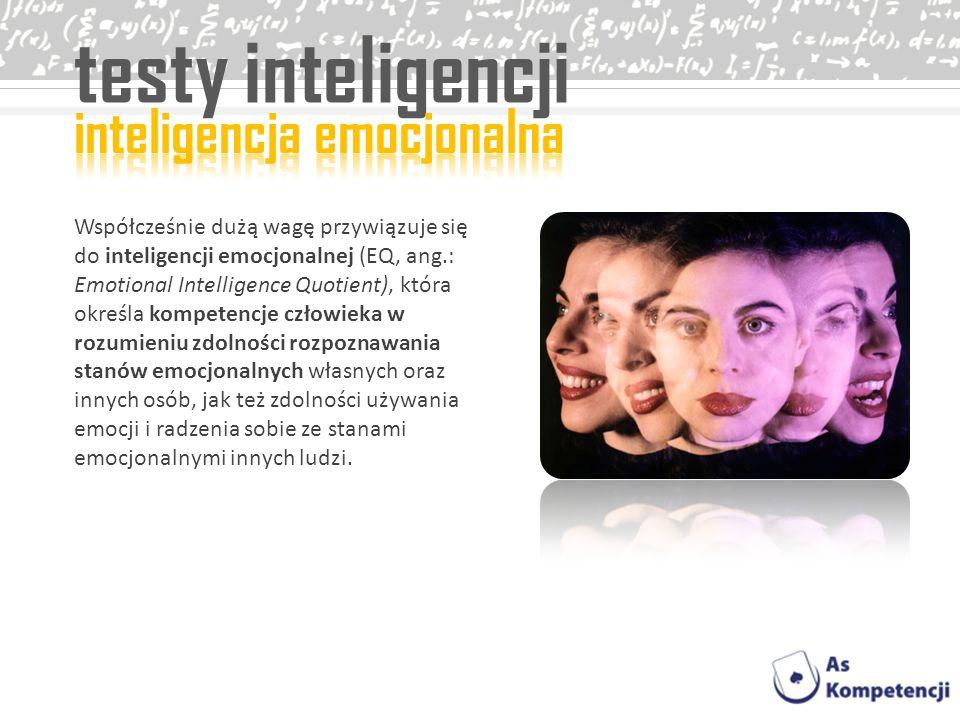 testy inteligencji Współcześnie dużą wagę przywiązuje się do inteligencji emocjonalnej (EQ, ang.: Emotional Intelligence Quotient), która określa komp