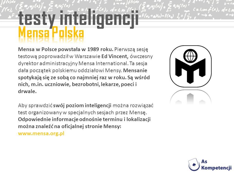 testy inteligencji Mensa w Polsce powstała w 1989 roku. Pierwszą sesję testową poprowadził w Warszawie Ed Vincent, ówczesny dyrektor administracyjny M