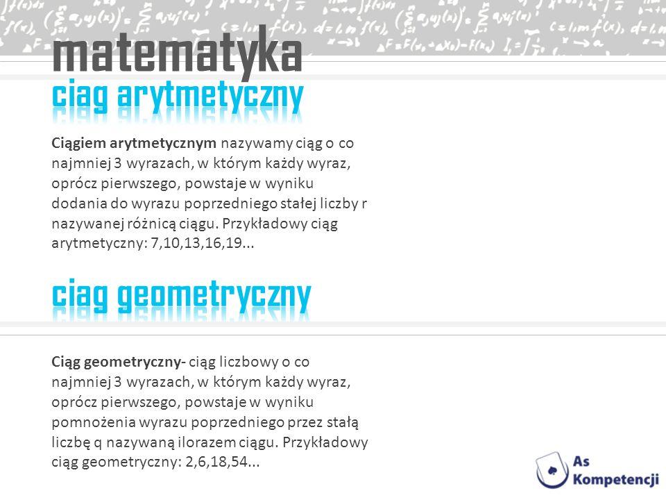 matematyka Ciągiem arytmetycznym nazywamy ciąg o co najmniej 3 wyrazach, w którym każdy wyraz, oprócz pierwszego, powstaje w wyniku dodania do wyrazu