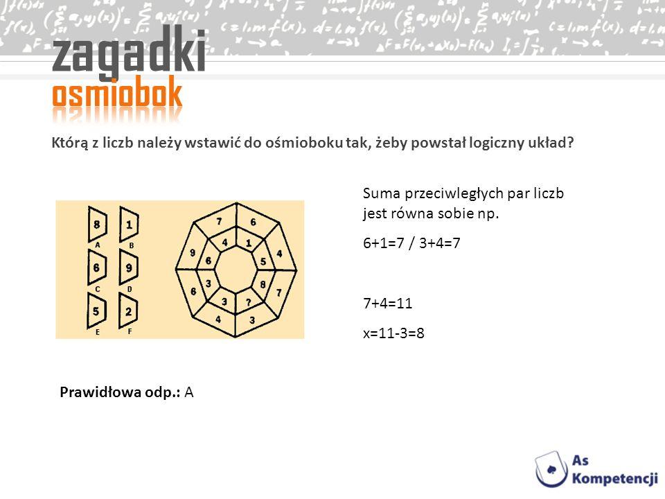 zagadki Którą z liczb należy wstawić do ośmioboku tak, żeby powstał logiczny układ? Suma przeciwległych par liczb jest równa sobie np. 6+1=7 / 3+4=7 7